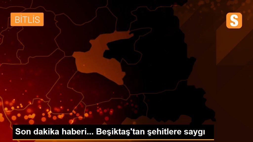 Son dakika haberi... Beşiktaş'tan şehitlere saygı